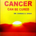 """The Book """"Cancer Can Be  Cured"""" written by Dr. Chirag A. Shah Launched on September 30th. Available in All Leading Bookstores."""